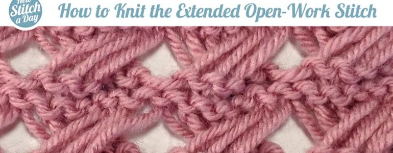 The Extended Open-Work Stitch :: Knitting Stitch #106