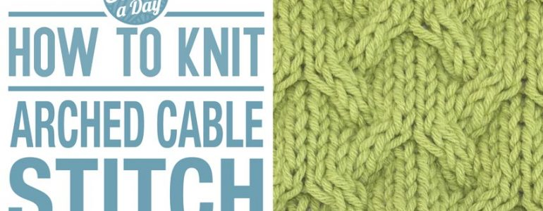 How to Knit the Arched Cable Stitch