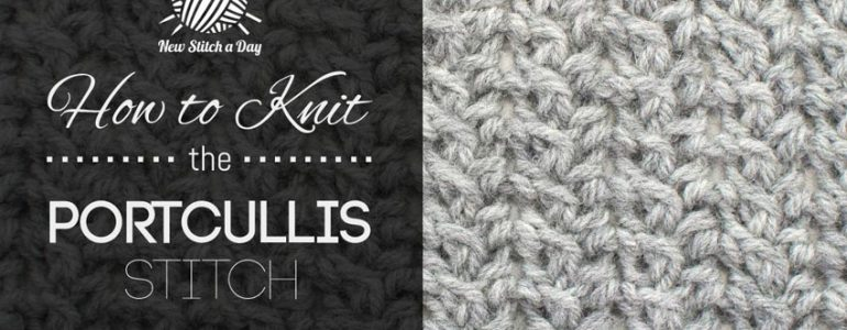 How to Knit the Portcullis Stitch